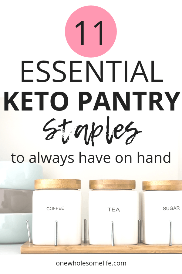 A great list of 11 Essential Keto Pantry Staples to always have on hand! #onewholesomelife #ketopantry #ketofood #ketodiet